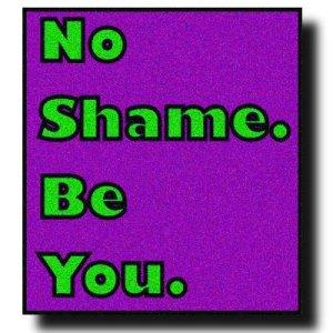 No Shame. Be You.
